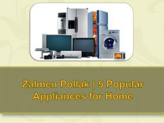 Zalmen Pollak | 5 Popular Appliances for Home