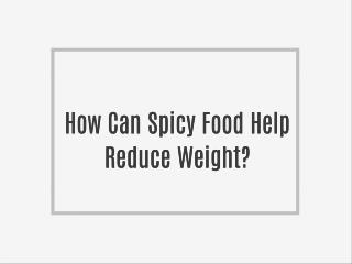 How Can Spicy Food Help Reduce Weight?