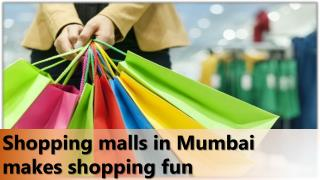 Shopping malls in Mumbai makes shopping fun