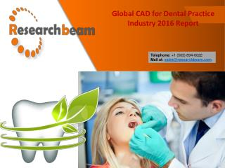 Global CAD for Dental Practice Industry 2016, Market Research Report - Research Beam