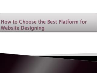 How to Choose the Best Platform for Website Designing