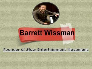 Barrett Wissman - Founder of Slow Entertainment Movement