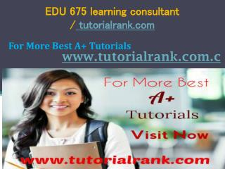 EDU 675 learning consultant tutorialrank.com
