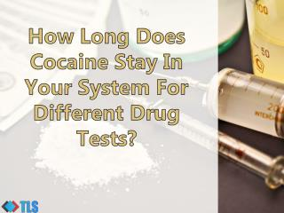 How Long Does Cocaine Stay In Your System For Different Drug Tests?