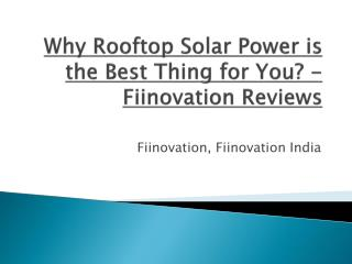 Why Rooftop Solar Power is the Best Thing For You? - Fiinovation Reviews