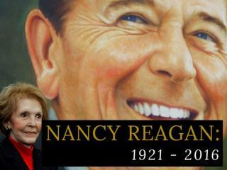 Nancy Reagan: 1921 - 2016