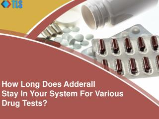 How Long Does Adderall Stay In Your System For Various Drug Tests