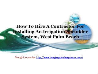 How To Hire A Contractor For Installing An Irrigation Sprinkler System, West Palm Beach