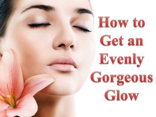 Advanced Dermatology Reviews - How to Get an Evenly Gorgeous Glow