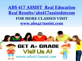ABS 417 ASSIST  Real Education Real Results/abs417assistdotcom