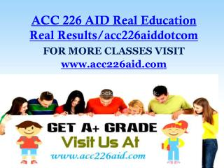 ACC 226 AID Real Education Real Results/acc226aiddotcom