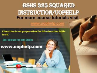 BSHS 325 Squared Instruction/uophelp