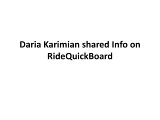 Daria karimian shared info on Ride Quickboard