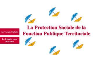 La Protection Sociale de la  Fonction Publique Territoriale