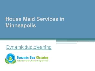 House Maid Services in Minneapolis - Dynamicduo.cleaning