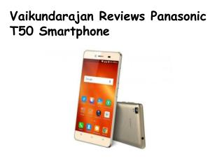Vaikundarajan Reviews Panasonic T50 Smartphone