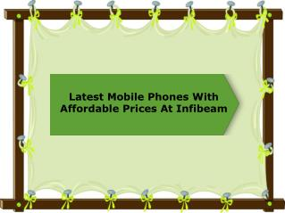 Latest Mobile Phones With Affordable Prices At Infibeam