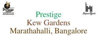 Prestige Kew Gardens Marathahalli Bangalore
