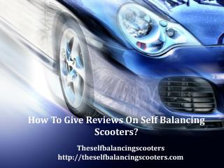 How To Give Reviews On Self Balancing Scooters?
