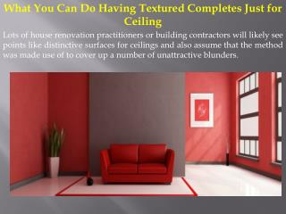 What You Can Do Having Textured Completes Just for Ceiling