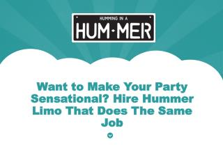Want to Make Your Party Sensational? Hire Hummer Limo That Does The Same Job