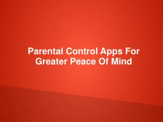 Parental Control Apps For Greater Peace Of Mind