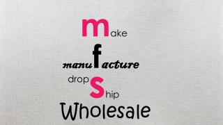 Make, Manufacture, Wholesale & Dropship