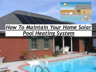 How To Maintain Your Home Solar Pool Heating System