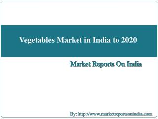 Vegetables Market in India to 2020