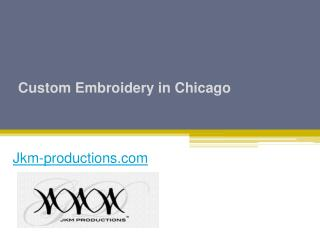 Custom Embroidery in Chicago - Jkm-productions.com
