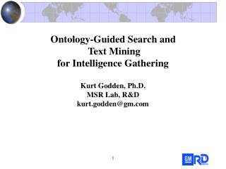 Ontology-Guided Search and  Text Mining  for Intelligence Gathering  Kurt Godden, Ph.D. MSR Lab, RD kurt.goddengm