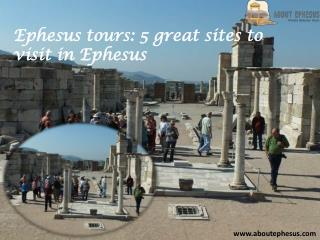 Ephesus tours 5 great sites to visit in ephesus