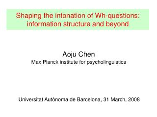 Shaping the intonation of Wh-questions: information structure and beyond