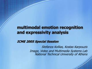 Multimodal emotion recognition and expressivity analysis  ICME 2005 Special Session