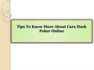 Tips To Know More About Cara Hack Poker Online