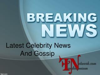 Latest Celebrity News And Gossip
