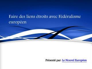 Faire des liens étroits avec Fédéralisme européen