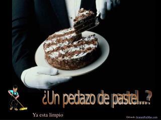 Un pedazo de pastel...