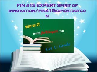 FIN 415 EXPERT Spirit of innovation/fin415expertdotcom