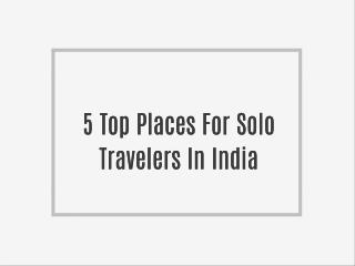 5 Top Places For Solo Travelers In India