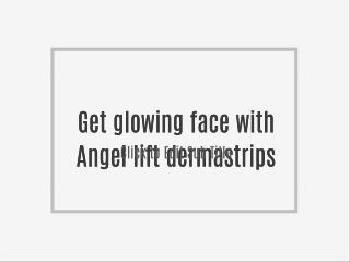 Get glowing face with Angel lift dermastrips