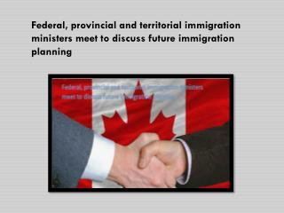 Federal, provincial and territorial immigration ministers meet to discuss future immigration planning