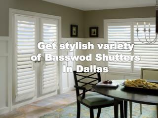Get stylish vareity of Basswod Shutters In Dallas