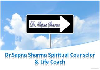 Dr.Sapna Sharma Spiritual Counselor & Life Coach