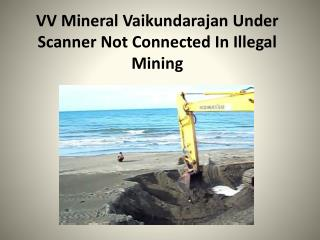 VV Mineral Vaikundarajan Under Scanner Not Connected In Illegal Mining