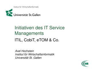 Initiativen des IT Service Managements  ITIL, CobiT, eTOM  Co.