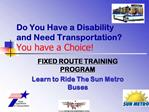 Do You Have a Disability  and Need Transportation You have a Choice