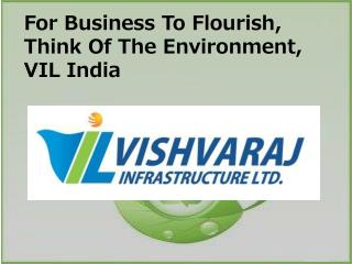 For Business To Flourish, Think Of The Environment, VIL India