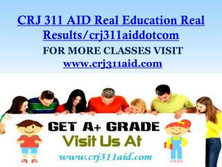 CRJ 311 AID Real Education Real Results/crj311aiddotcom