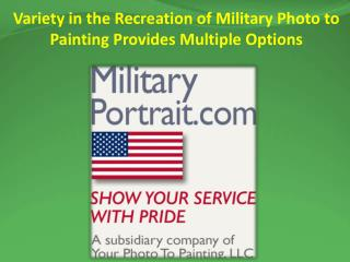 Variety in the Recreation of Military Photo to Painting Provides Multiple Options